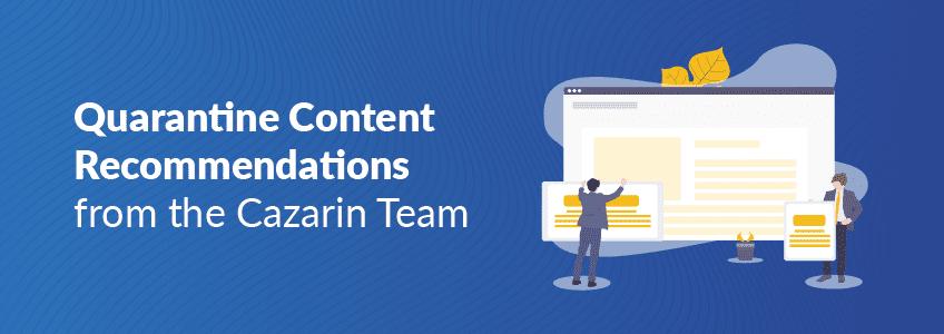 Quarantine Content Recommendations Cazarin Interactive